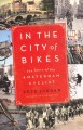 In the city of bikes : the story of the Amsterdam cyclist