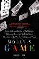 Molly's game : from Hollywood's elite to Wall Street's billionaire boy's club, my high-stakes adventure in the world of underground poker