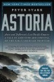 Astoria[book group in a bag] : Astor and Jefferson's lost Pacific empire : a tale of ambition and survival on the early American frontier