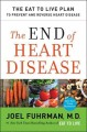 The end of heart disease : the eat to live plan to prevent and reverse heart disease