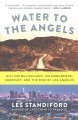 Water to the angels :[book group in a bag] William Mulholland, his monumental aqueduct, and the rise of Los Angeles