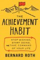 The achievement habit : stop wishing, start doing, and take command of your life