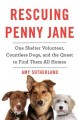 Rescuing Penny Jane : one shelter volunteer, countless dogs, and the quest to find them all homes