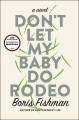 Don't let my baby do rodeo : a novel