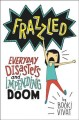Frazzled : everyday disasters and impending doom