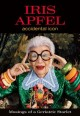 Iris Apfel : accidental icon : musings of a geriatric starlet