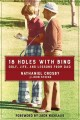 18 holes with Bing : golf, life, and lessons from Dad