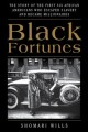 Black fortunes : the story of the first six African Americans who escaped slavery and became millionaires