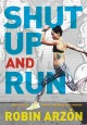 Shut up and run : how to get up, lace up, and sweat with swagger