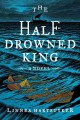 The half-drowned king : a novel