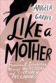 Like a mother : a feminist journey through the science and culture of pregnancy