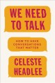 We need to talk : how to have conversations that matter