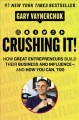 Crushing it! : how great entrepreneurs build their business and influence -- and how you can, too