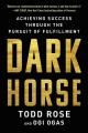 Dark horse : achieving success through the pursuit of fulfillment