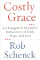 Costly grace : an evangelical minister's rediscovery of faith, hope and love