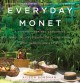 Everyday Monet : A Giverny-Inspired Gardening and Lifestyle Guide to Living Your Best Impressionist Life
