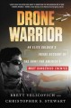 Drone warrior : an elite soldier's inside account of the hunt for America's most dangerous enemies