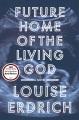 Future home of the living god : a novel