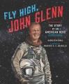 Fly high, John Glenn : the story of an American hero