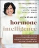 Hormone intelligence : the complete guide to calming hormone chaos and restoring your body's natural blueprint for well-being