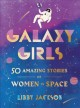Galaxy girls : 50 amazing stories of women in space