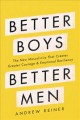 Better boys, better men : the new masculinity that creates greater courage and emotional resiliency