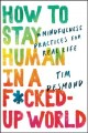 How to stay human in a f*cked-up world : mindfulness practices for real life