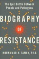 Biography of resistance : the epic battle between people and pathogens