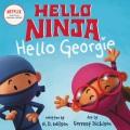 Hello ninja. Hello Georgie
