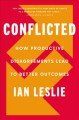 Conflicted : how productive disagreements lead to better outcomes