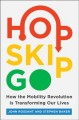 Hop, skip, go / How the Mobility Revolution Is Transforming Our Lives
