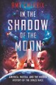 In the shadow of the moon : America, Russia, and the hidden history of the space race