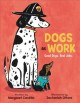 Dogs at work : good dogs. real jobs.