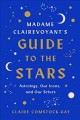 Madame Clairevoyant's guide to the stars : astrology, our icons, and our selves
