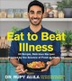 Eat to beat illness : 80 simple, delicious recipes inspired by the science of food as medicine