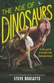 The age of dinosaurs : the rise and fall of the world's most remarkable animals