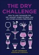 The dry challenge : how to lose the booze for dry January, sober October, and any other alcohol-free month