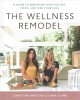The wellness remodel : a guide to rebooting how you eat, move, and feed your soul