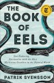 The book of eels : our enduring fascination with the most mysterious creature in the natural world