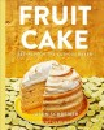 Fruit cake : recipes for the curious baker