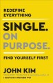 Single. On purpose. : redefine everything, find yourself first