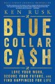 Blue collar ca$h : love your work, secure your future, and find happiness for life