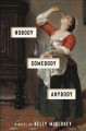 Nobody, somebody, anybody : a novel