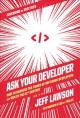 Ask your developer : how to harness the power of software developers and win in the 21st century