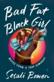 Bad fat black girl : notes from a trap feminist