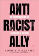 Anti-Racist Ally: An Introduction to Activism and Action