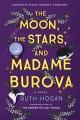 The moon, the stars, and Madame Burova : a novel
