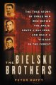 The Bielski brothers : the true story of three men who defied the Nazis, saved 1,200 Jews, and built a village in the forest