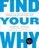 Find your why : a practical guide to discovering purpose for you or your team