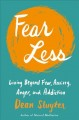Fear less : living beyond fear, anxiety, anger, and addiction